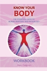 KNOW YOUR BODY The Essential Guide to Human Anatomy and Physiology WORKBOOK Cover Image