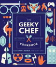The Geeky Chef Cookbook: Real-Life Recipes for Fantasy Foods Cover Image