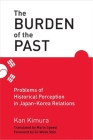 The Burden of the Past: Problems of Historical Perception in Japan-Korea Relations Cover Image