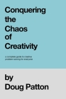 Conquering the Chaos of Creativity: A complete guide to creative problem-solving for everyone Cover Image