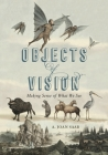 Objects of Vision: Making Sense of What We See Cover Image