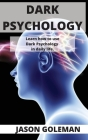 Dark Psychology: Learn how to use Dark Psychology in daily life. Cover Image