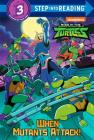 When Mutants Attack! (Rise of the Teenage Mutant Ninja Turtles) (Step into Reading) Cover Image