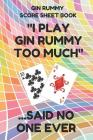 Gin Rummy Score Sheet Book: Scorebook of 100 Score Sheet Pages for Gin Rummy Card Games, 6 by 9 Inches, Funny Too Much Colorful Cover Cover Image