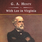 With Lee in Virginia, with eBook Lib/E: A Story of the American Civil War Cover Image