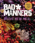 Brave New Meal: Fresh as F*ck Food for Every Table: A Vegan Cookbook (Bad Manners) Cover Image