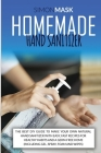 Homemade Hand Sanitizer: The Best DIY Guide to Make Your Own Natural Hand Sanitizer with Easy, Fast Recipes for Healthy Habits and a Germ-Free Cover Image