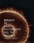 Brought to Light: Photography and the Invisible, 1840-1900 Cover Image