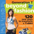 Generation T: Beyond Fashion: 120 New Ways to Transform a T-shirt Cover Image