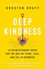 Deep Kindness: A Revolutionary Guide for the Way We Think, Talk, and Act in Kindness Cover Image