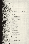 Struggle on Their Minds: The Political Thought of African American Resistance Cover Image