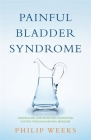 Painful Bladder Syndrome: Controlling and Resolving Interstitial Cystitis Through Natural Medicine Cover Image