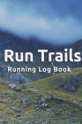 Run Trails - 96 Week / 1 year Undated of Tracking Running Log Book Trail Runner's Log: signed Log Book For Runners, Athletes, Kids, Coaches, Men, Wome Cover Image