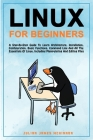 Linux for Beginners: A step-by-step guide to learn architecture, installation, configuration, basic functions, command line and all the ess Cover Image