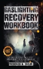 Gaslighting Recovery Workbook: The Complete Guide to Recovery from the Effect of Manipulation and How to Avoid and Recognize Manipulative and Emotion Cover Image