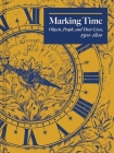 Marking Time: Objects, People, and Their Lives, 1500-1800 Cover Image