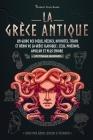 La Grèce antique: Un guide des dieux, déesses, divinités, titans et héros de la Grèce classique: Zeus, Poséidon, Apollon et plus encore Cover Image