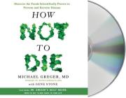 How Not to Die: Discover the Foods Scientifically Proven to Prevent and Reverse Disease Cover Image