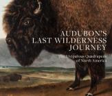 Audubon's Last Wilderness Journey: The Viviparous Quadrupeds of North America Cover Image