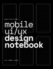 Mobile UI/UX Design Notebook: (Black) User Interface & User Experience Design Sketchbook for App Designers and Developers - 8.5 x 11 / 120 Pages / D Cover Image