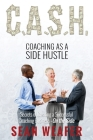 C.A.S.H: Coaching as a Side Hustle Cover Image