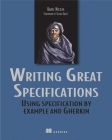 Writing Great Specifications: Using Specification By Example and Gherkin Cover Image