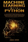 Machine Learning With Python: The Ultimate Guide for Absolute Beginners with Steps to Implement Artificial Neural Networks with Real Examples (Usefu Cover Image