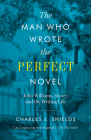 The Man Who Wrote the Perfect Novel: John Williams, Stoner, and the Writing Life Cover Image