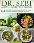 Dr. SEBI ALKALINE DIET COOKBOOK: 115 Easy and Tasty Plant-Based Recipes and Smoothies with Alfredo Bowman (Dr. Sebi) APPROVED Electric Food to Prevent Cover Image