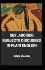 Sex: Avoided Subjects Discussed in Plain English illustrated Cover Image