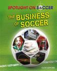 The Business of Soccer (Spotlight on Soccer) Cover Image