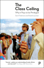 The Class Ceiling: Why it Pays to be Privileged Cover Image