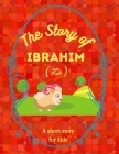 The story of Ibrahim: A short story for kids Cover Image