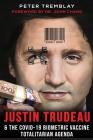 Justin Trudeau and The COVID-19 Biometric Vaccine Totalitarian Agenda Cover Image