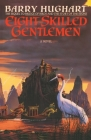 Eight Skilled Gentlemen: A Novel (The Chronicles of Master Li and Number Ten Ox #3) Cover Image