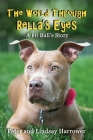 The World Through Bella's Eyes: A Pit Bull's Story Cover Image