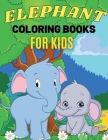 Elephant Coloring Books For Kids: Cute Animal Activity Book for Kids, Suitable For Boys and Girls Ages 4-8 Years Cover Image