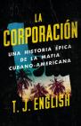La corporación: Una historia épica de la mafia cubano americana Cover Image