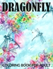 dragonfly coloring books for adult: Adult Coloring Book with Gorgeous Magical Wonderful Dragonflies, Stress Relieving, Relaxing Coloring Book For Grow Cover Image