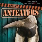 Angry Anteaters (Cutest Animals...That Could Kill You!) Cover Image