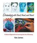 Drawing with Hand, Head, and Heart: A Natural Approach to Learning the Art of Drawing Cover Image
