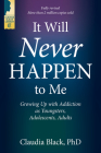 It Will Never Happen to Me: Growing Up with Addiction as Youngsters, Adolescents, and Adults Cover Image