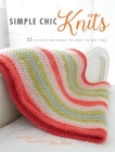 Simple Chic Knits: 35 stylish patterns to knit in no time Cover Image
