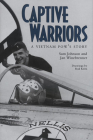 Captive Warriors: A Vietnam POW's Story (Williams-Ford Texas A&M University Military History Series #23) Cover Image