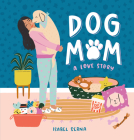 Dog Mom: A Love Story Cover Image