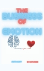 The Business Of Emotion: Thoughts on Desires and the Loss of Control Cover Image
