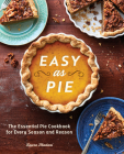 Easy as Pie: The Essential Pie Cookbook for Every Season and Reason Cover Image