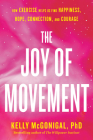 The Joy of Movement: How exercise helps us find happiness, hope, connection, and courage Cover Image