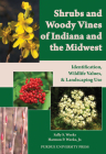 Shrubs and Woody Vines of Indiana and the Midwest: Identification, Wildlife Values, and Landscaping Use Cover Image