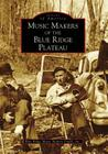 Music Makers of the Blue Ridge Plateau (Images of America (Arcadia Publishing)) Cover Image